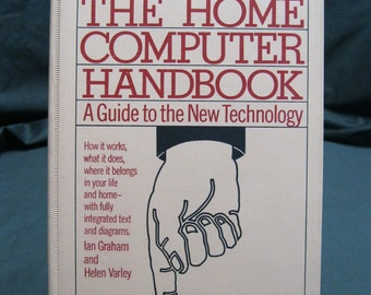 1984, The Home Computer Handbook, A Guide to the New Technology, Graham and Varley, 224 pg softcover, gift for the computer geek, tech savvy