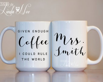 Personalized MUG ~ Given enough coffee I could rule the world, Funny Coffee Mug, Coffee Lover Gift, Teacher Gift, Coffee Mug, Coffee MSA96