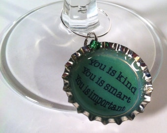Bottle Cap Wine Glass Charm, You Is Kind, You Is Smart, You Is Important