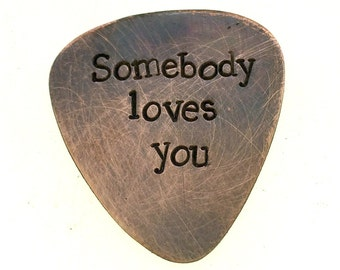 Hand Stamped Copper Guitar Pick - Somebody loves you - Betty Who - Customizable Pick