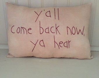 Handmade Y'all Come Back Now Ya Hear Southern Pillow