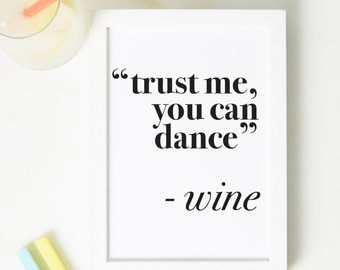 Trust Me You Can Dance Print - Funny print - Wall art - Dancing Print - alcohol print - wine gift - Prosecco - friend Gift - Gift for her