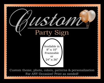 """Custom Party Sign, Printable Party Decorations, 8"""" x 10"""" or 24"""" x 36"""", ALL Coordinating Custom Designs Can Be Ordered From This Listing"""