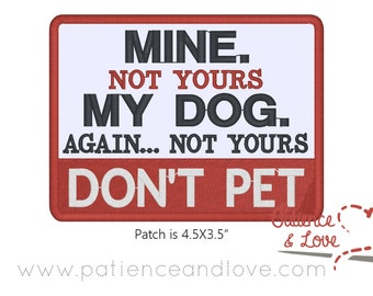 Patch, Sew-on, Mine - not yours - MY DOG - again... not yours - Don't Pet, 4.5in x 3.5 in patch, customizeable sew on patch