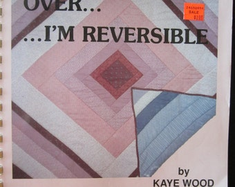 Turn Me Over... I'm Reversible Quick and Easy Reversible Quilts