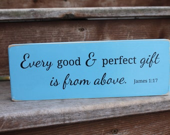 """James 1:17 - """"Every good and perfect gift is from above."""""""