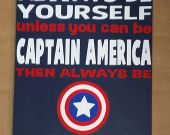 "Captain America, Always Be Yourself Unless You can Be Captain American then always be Captain America, sized 9""x12"""