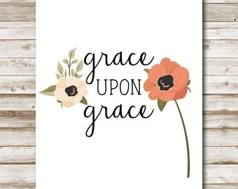 Grace Upon Grace Printable Scripture Print 4x6 5x7 8x10 11x14 Bible Verse Art Scripture Print Floral Poppy Home Decor Inspirational Print