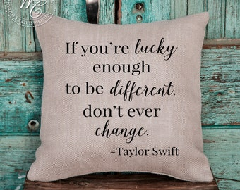 Taylor Swift Decor | Graduation Gift | Dorm Room Decor | If you're lucky enough to be different, don't ever change