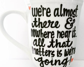 We're almost there & nowhere near it. All that Matters is we're going- Inspirational Gilmore Girls coffee mug- Gilmore Girls quotes