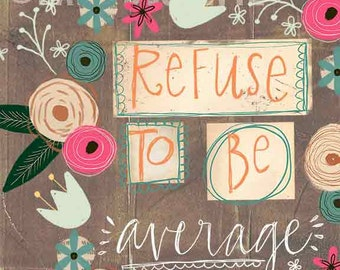 Refuse to Be Average Art Print on Wood