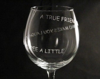 Funny friend wine glass, funny gift for her, friend glass, best friend wine glass, etched wine glass