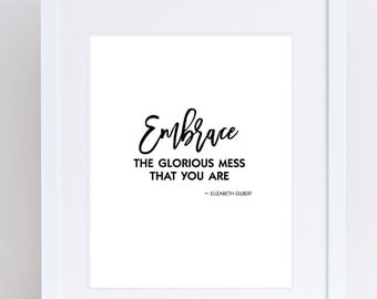Black and White Printable, Elizabeth Gilbert Quote, Embrace the Mess, Digital Quotes, Instant Download, 8x10