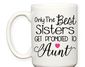SALE: Only The Best Sisters Get Promoted To Aunt Gift Baby Announcement Typography 15 oz Coffee Cup Tea Mug Dishwasher Microwave Safe