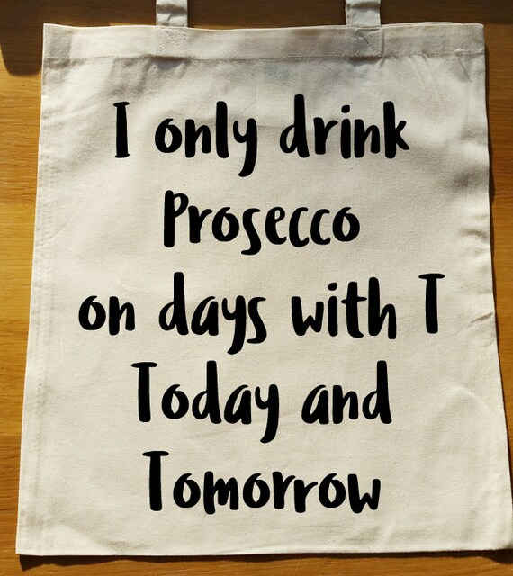 i only drink prosecco on days with t today and tomorrow tote. Black Bedroom Furniture Sets. Home Design Ideas
