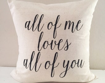 All of me loves all of you  Farmhouse throw pillow