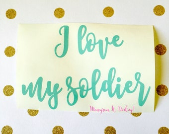 I love my soldier Decal/Sticker | United States Army Decal | Army Wife | Soldier Wife Decal | Soldier Mom | Soldier Sister