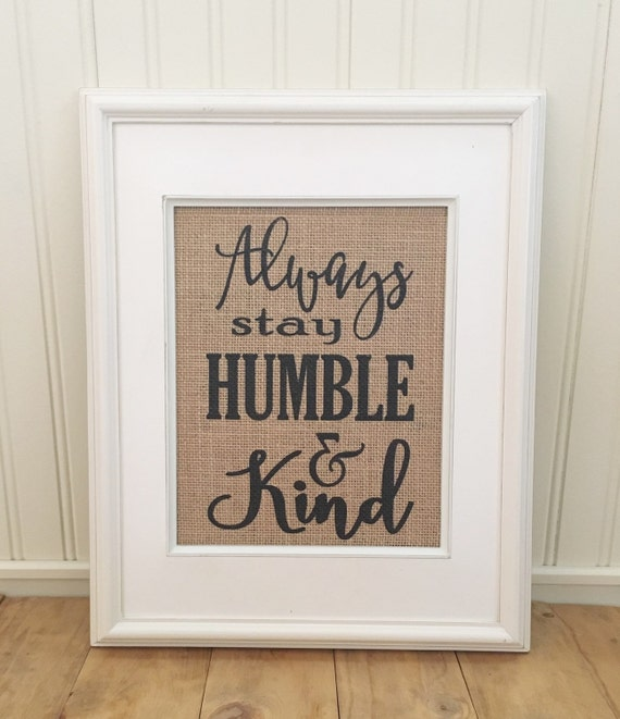 Burlap Print Always Stay Humble and Kind Rustic by