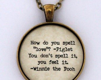 How Do You Spell Love You Don't Spell It You Feel It Piglet & Winnie The Pooh A.A. Milne Quote Pendant Necklace