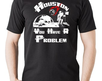 Funny Houston T-Shirt Houston You Have A Problem Tee Shirt Astronaut SPACE Shirt