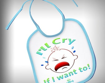 Cry If I Want To baby bib baby gift shower novelty custom personalized fun designs