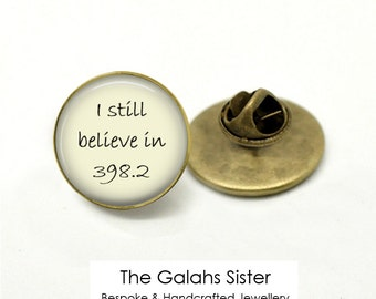 """QUOTE Pin Badge / Brooch. """"I Still Believe in 398.2"""" Fairy Tale Quote Accessories. Word Art. Tie Pin, Badge. *Handmade in Australia* (B0061)"""