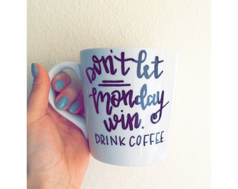 Coffee Mug // Don't Let Monday Win Drink Coffee // Funny Mug // Humor Mug // Monday Mug