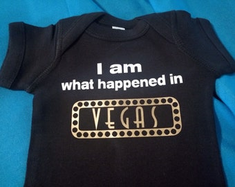 I am What Happened in Vegas Baby Bodysuit or T-Shirt - Baby shower Gift, Baby Coming Home Outfit, Vegas Honeymoon, Conceived in Vegas