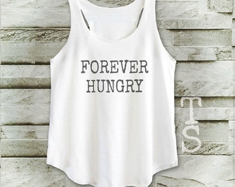 Forever Hungry shirt women shirt women workout tshirt ladies tank top size S M