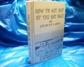 How To Get Out Of The Rat Race And Live On 10 dollars A Month. Revised Seventeenth Edition 1975