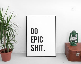 Printable Art, Poster, Inspirational Prints, Motivational Quotes, Inspirational Quote,Office Decor,Wall Art, Motivational Print,Do Epic Shit