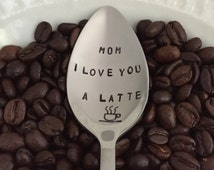 Mom I Love You A Latte-Hand Stamped Spoon-Mom Birthday Gift-Best Selling Item-Coffee Lover-Mothers Day Gift