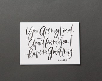 Psalm 16:2 You are my Lord, apart from You I have no good thing // 5x7 Print in White