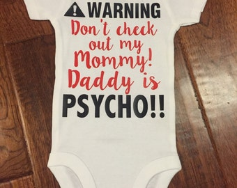 Dont check out my mommy! Daddy is psycho! Onesie