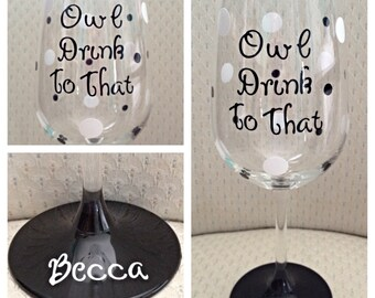 Owl Wine Glass - Wine Glass - Painted Wine Glass - Owl Drink To That