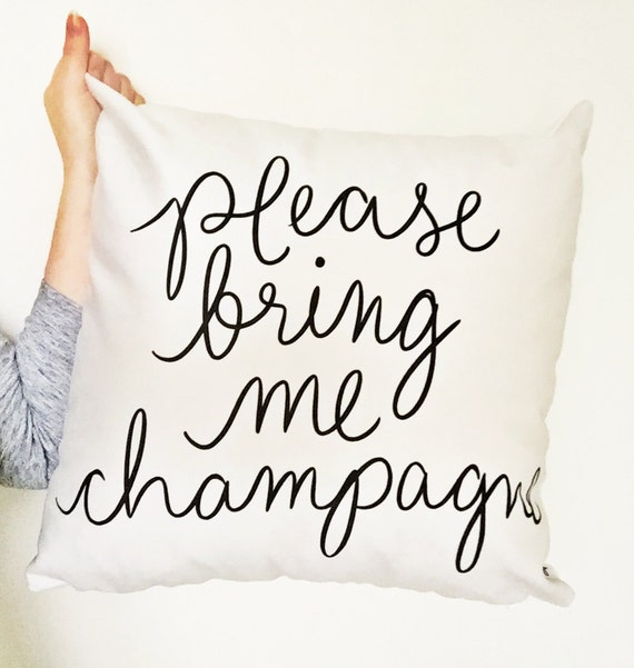 "Please Bring Me Champagne -- 18"" Hand Lettered Quote PILLOW COVER"