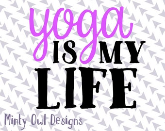 Cricut SVG - Cutting Files - Yoga Is My Life SVG Cut File - Fitness - Gym - Tshirt - Water Bottle - Exercise - Silhouette