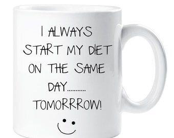Sarcasm Mug I Always Start My Diet On The Same Day Tomorrow Funny Novelty Ceramic Cup Gift