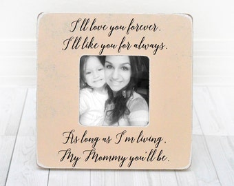 Gift for Mom, Personalized Picture Frame I'll Love You Forever I'll Like You for Always. As Long as I'm Living My Mommy You'll Be