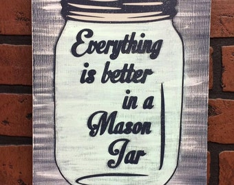 Everything is Better in a Mason Jar Sign