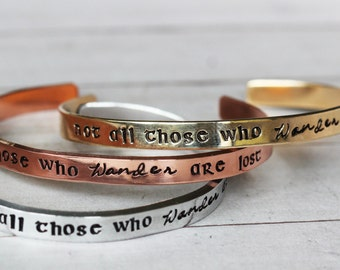 Not All Those Who Wander Are Lost Tolkien Quote -  Hand Stamped Bracelet - Inspirational Jewelry Quote Jewelry Choice of Metals