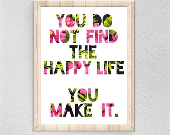 Inspirational Wall Art // You Do Not Find The Happy Life You Make It, LDS Quote, Floral Print, Inspirational Home Decor, Motivational Quote