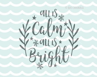 All Is Calm All Is Bright SVG Vector File.  Cricut Explore & more. Cut or Print. Christmas All Is Calm All Is Bright Greens Snowflakes SVG