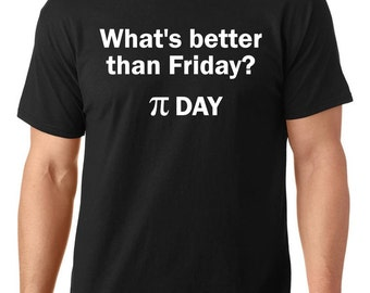 What's better than Friday? Pi Day t shirt, pi t shirt, pi shirt, pi tshirt, funny t shirt, college tshirt, nerdy tshirt, TEEddictive
