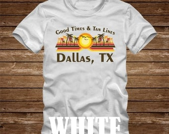 Good Times & Tan Lines DALLAS, TX  T-Shirt - many colors - adult sizes - mismatched beach ocean coast funny palm tree texas