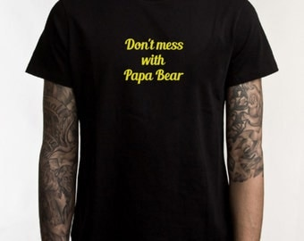 Papa bear Tshirt, don't mess with papa bear, funny tshirts, Papa Bear, graphic tee, best dad, new dad gift, fathers day, sarcasm, best papa
