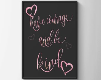 Have courage and be kind print - motivational poster - inspirational quote print - office art - inspirational poster
