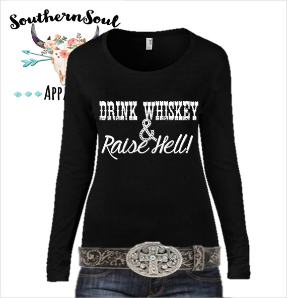 Drink Whiskey & Raise Hell Country Long Sleeve, Country Shirt, Country Tank Top, Country Music, Country Quotes, Concert Shirt