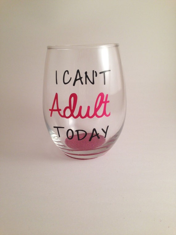 I can t adult today wine glass stemless
