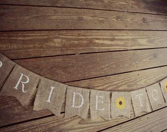 BRIDE TO Be ~ Engagement Wedding Banner ~Sunflower  Burlap Shower Decoration Photo Prop BUNTING